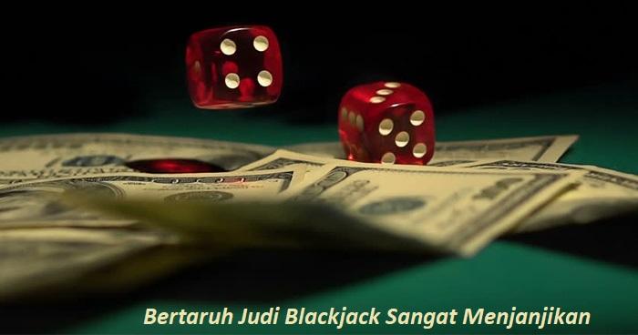 Bertaruh Judi Blackjack Sangat Menjanjikan