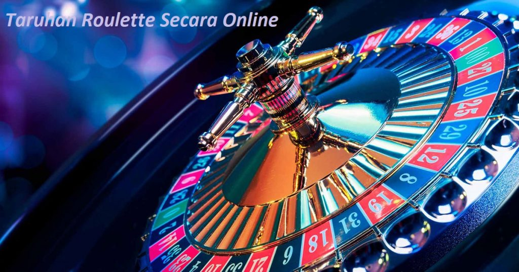 Taruhan Roulette Secara Online