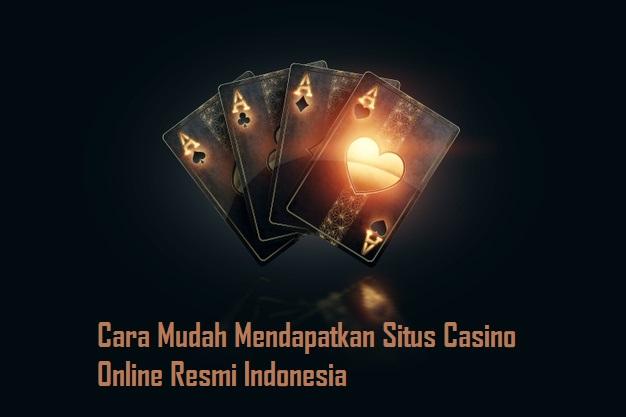 Cara Mudah Mendapatkan Situs Casino Online Resmi Indonesia