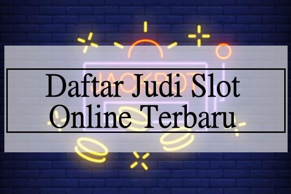 Daftar Judi Slot Online Terbaru