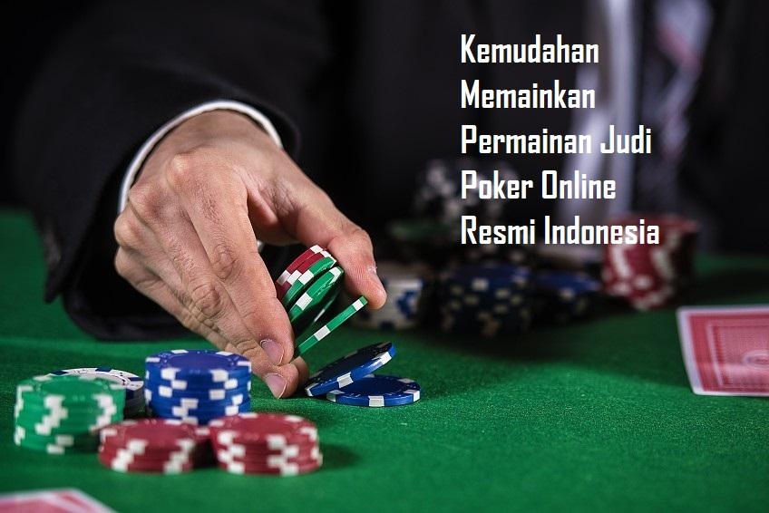 Kemudahan Memainkan Permainan Judi Poker Online Resmi Indonesia