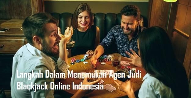 Langkah Dalam Menemukan Agen Judi Blackjack Online Indonesia