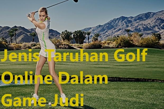 Jenis Taruhan Golf Online Dalam Game Judi