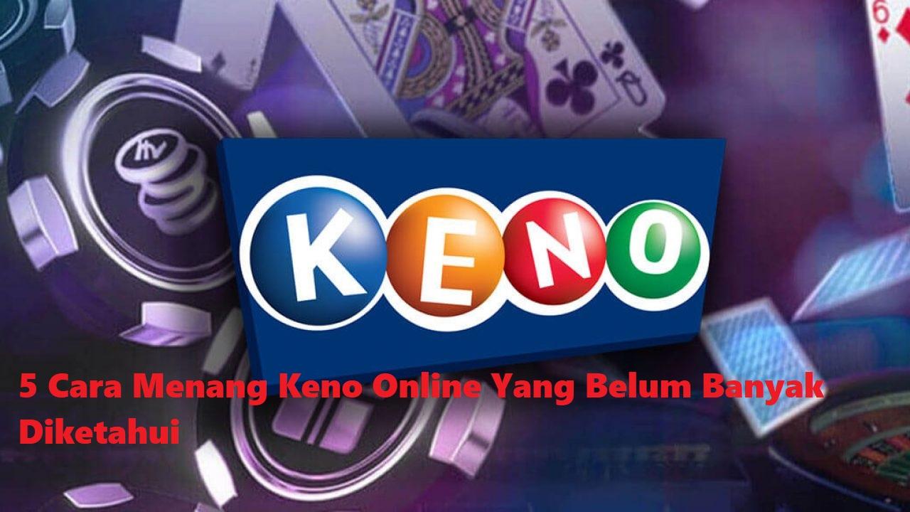 5 Cara Menang Keno Online